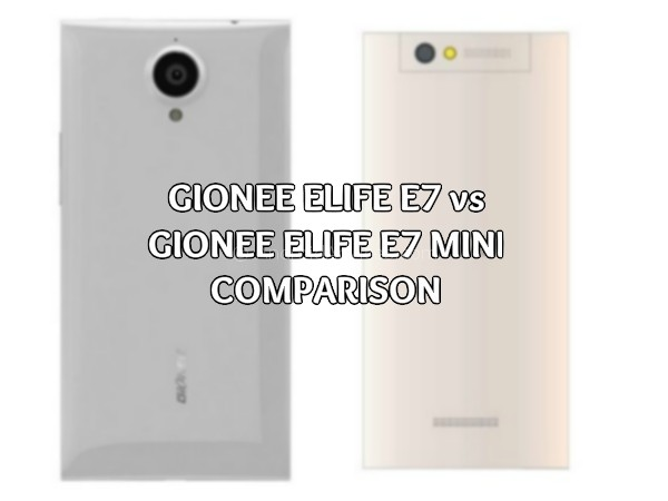 Gionee Elife E7 vs E7 Mini