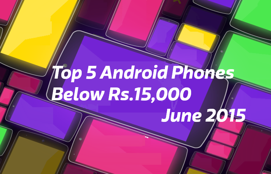 Top 5 Android Phones below Rs.15000
